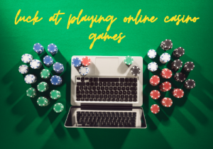 Make your own luck playing online casino games